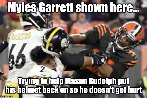 If Garrett hires the right PR firm |  Myles Garrett shown here... Trying to help Mason Rudolph put his helmet back on so he doesn't get hurt | image tagged in rudolph clubbing,football,fantasy football,nfl,nfl memes,nfl football | made w/ Imgflip meme maker