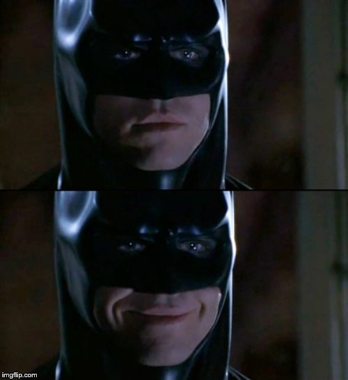 Batman Smiles Meme | image tagged in memes,batman smiles | made w/ Imgflip meme maker