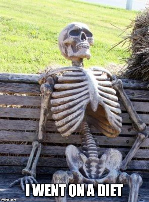 Waiting Skeleton Meme | I WENT ON A DIET | image tagged in memes,waiting skeleton | made w/ Imgflip meme maker