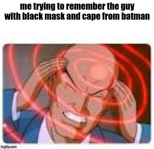 haha yes |  me trying to remember the guy with black mask and cape from batman | image tagged in funny,bruh,batman,memes,2019 | made w/ Imgflip meme maker