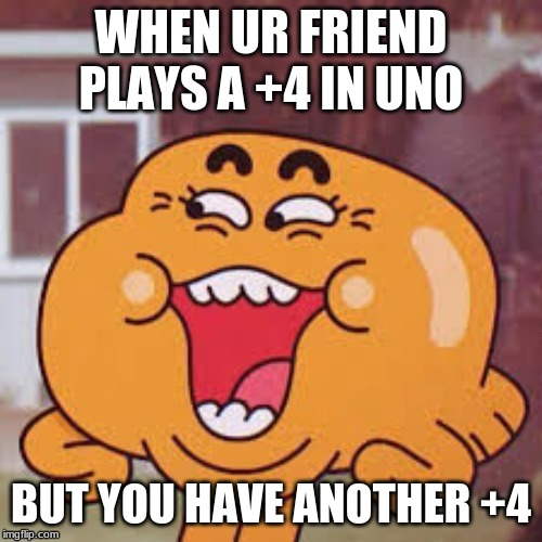 uno card |  WHEN UR FRIEND PLAYS A +4 IN UNO; BUT YOU HAVE ANOTHER +4 | image tagged in uno | made w/ Imgflip meme maker