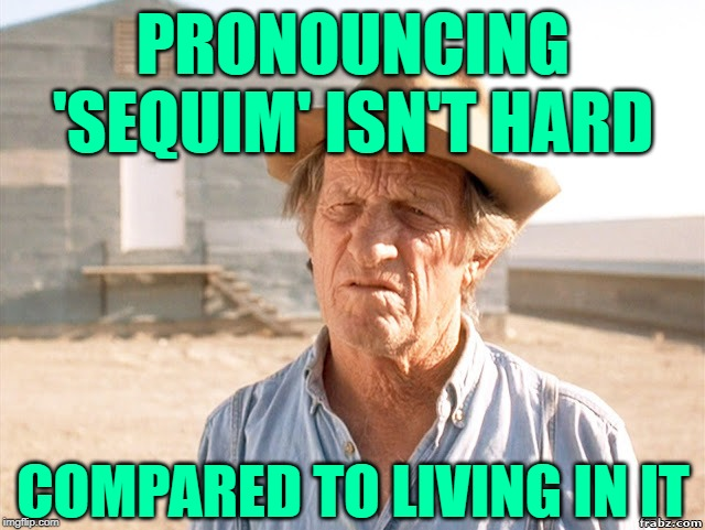 90 Day Fiance: Surviving Sequim | PRONOUNCING 'SEQUIM' ISN'T HARD COMPARED TO LIVING IN IT | image tagged in chicken farmer,90 day fiance,reality tv,reality check,so true memes,life lessons | made w/ Imgflip meme maker