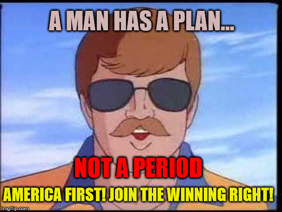 G.I. Joe: Wild Bill Plan |  A MAN HAS A PLAN... NOT A PERIOD; AMERICA FIRST! JOIN THE WINNING RIGHT! | image tagged in gi joe psa,man with a plan,america first | made w/ Imgflip meme maker