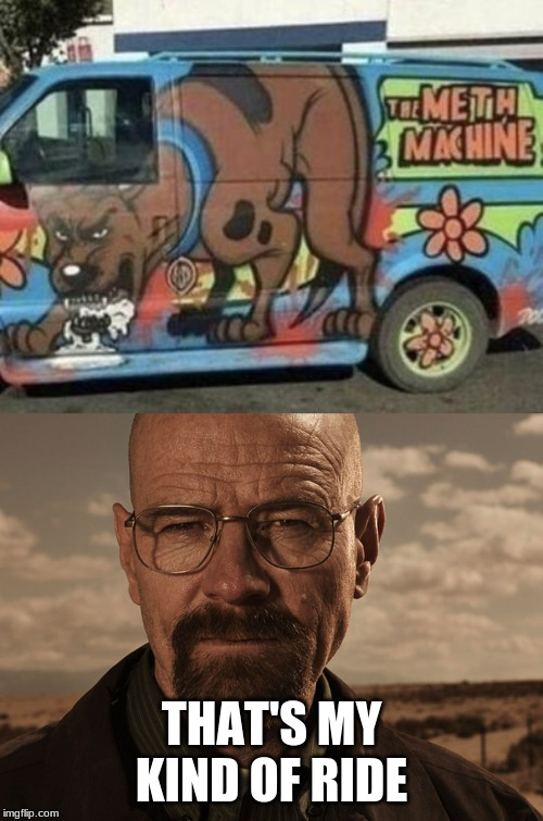 THAT'S MY KIND OF RIDE | image tagged in breaking bad | made w/ Imgflip meme maker