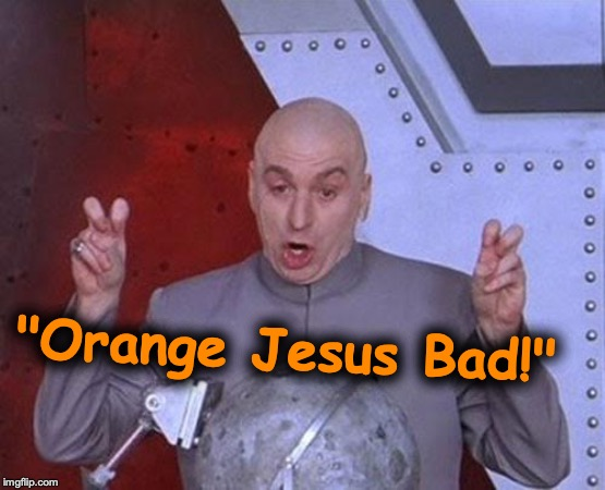 "Dr Evil Laser Meme | ""Orange Jesus Bad!"" 