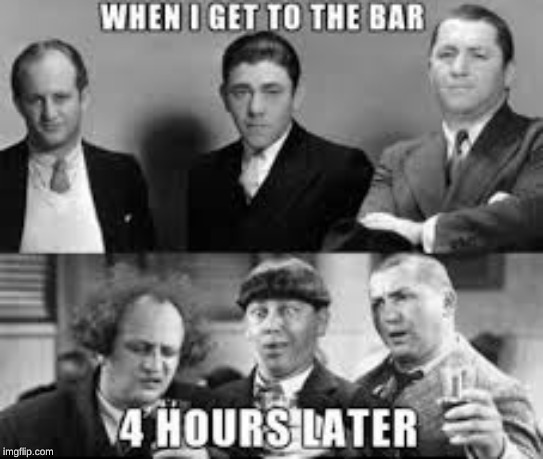 WHEN I GET TO THE BAR  4 HOURS LATER | image tagged in drunk,funny meme,dank memes,super smash bros,three stooges,threesome | made w/ Imgflip meme maker