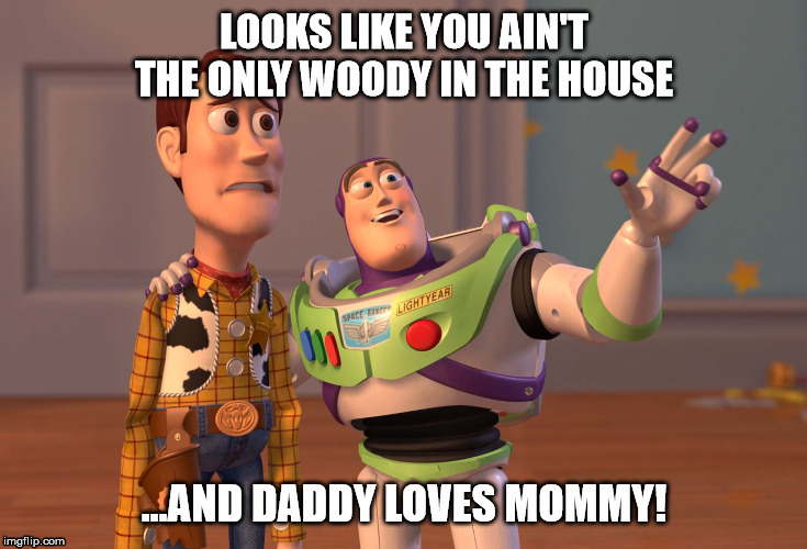 Daddy Loves Mommy | image tagged in woody,wild mambo,nfw,hunka_chunka | made w/ Imgflip meme maker