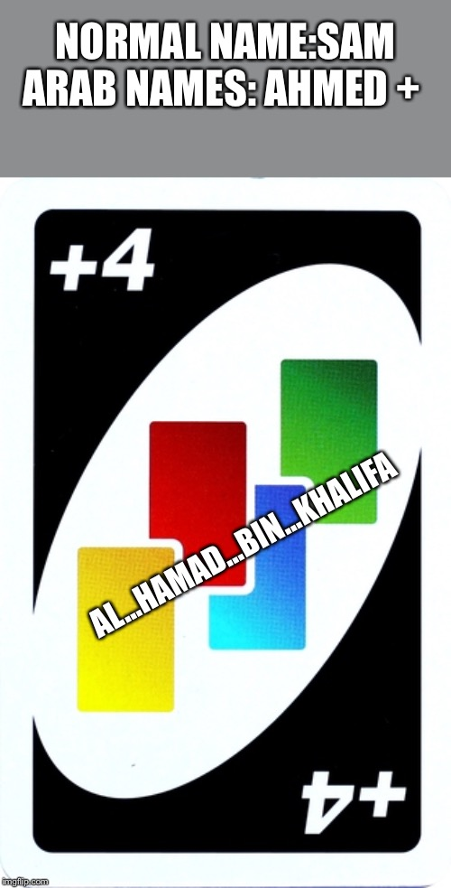 uno |  NORMAL NAME:SAM ARAB NAMES: AHMED +; AL...HAMAD...BIN...KHALIFA | image tagged in uno | made w/ Imgflip meme maker
