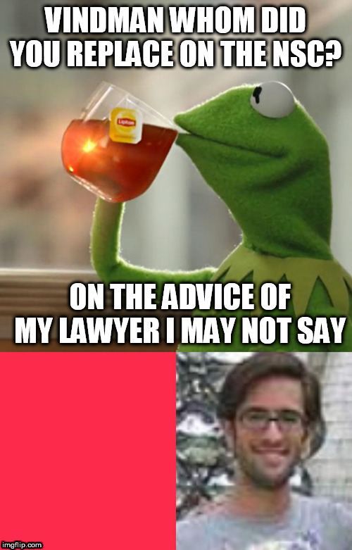 VINDMAN WHOM DID YOU REPLACE ON THE NSC? ON THE ADVICE OF MY LAWYER I MAY NOT SAY | image tagged in memes,but thats none of my business,eric-ciaramella | made w/ Imgflip meme maker