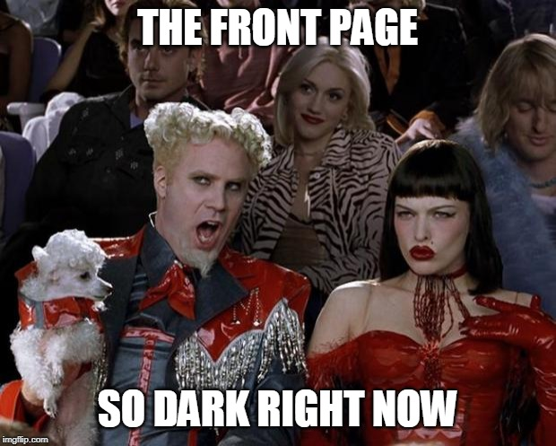 dark humor | THE FRONT PAGE SO DARK RIGHT NOW | image tagged in memes,mugatu so hot right now | made w/ Imgflip meme maker
