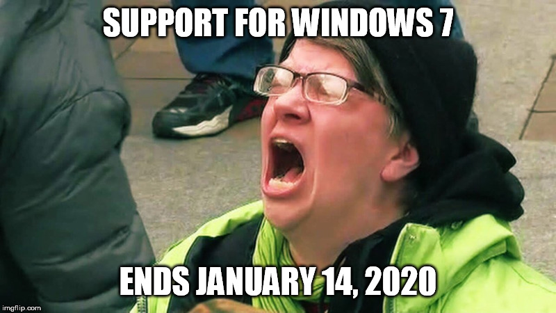 windows 7 support |  SUPPORT FOR WINDOWS 7; ENDS JANUARY 14, 2020 | image tagged in windows 7,microsoft,eol,scream,windows update | made w/ Imgflip meme maker
