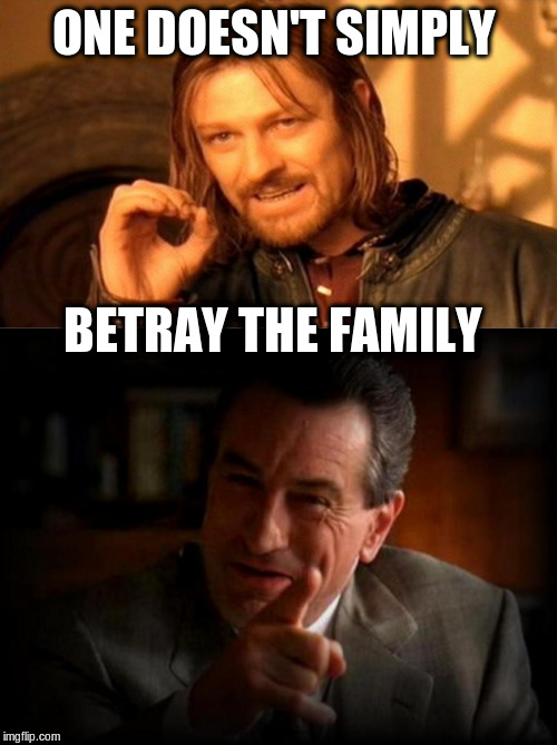 I make you an offer you can't deny |  ONE DOESN'T SIMPLY; BETRAY THE FAMILY | image tagged in memes,one does not simply,robert de niro,that's how mafia works | made w/ Imgflip meme maker