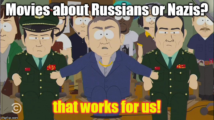 Movies about Russians or Nazis? that works for us! | made w/ Imgflip meme maker