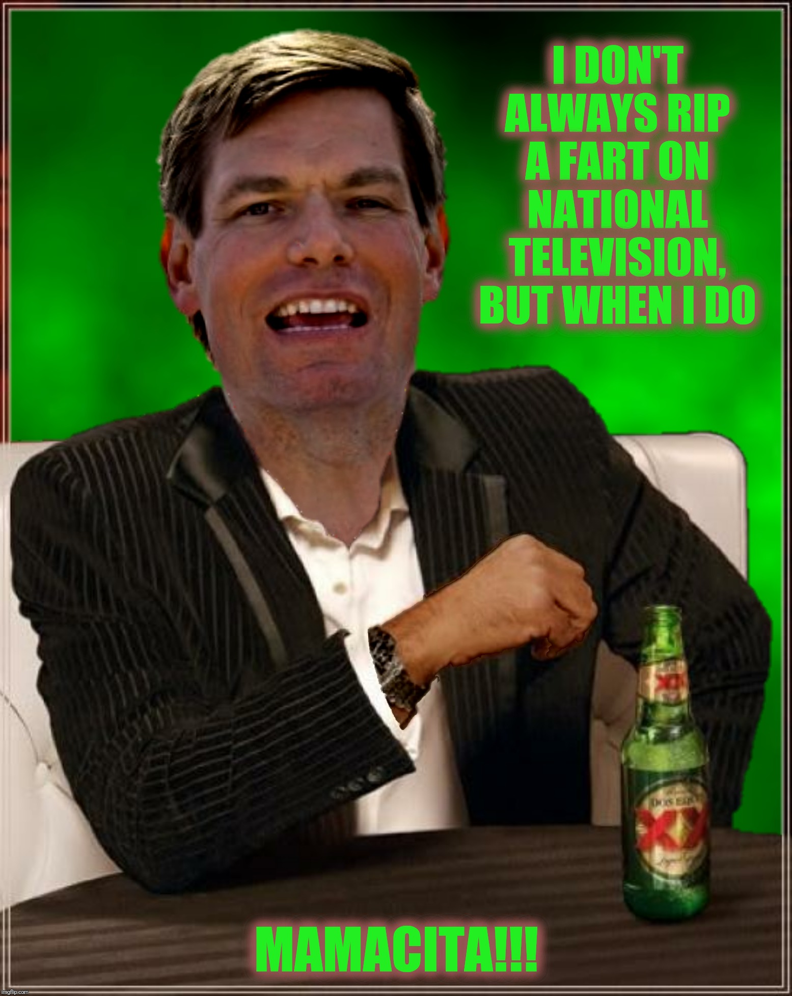 The Whistleblower |  I DON'T ALWAYS RIP A FART ON NATIONAL TELEVISION, BUT WHEN I DO; MAMACITA!!! | image tagged in the most interesting man in the world,eric swalwell,fart,whistleblower,eric fartwell | made w/ Imgflip meme maker