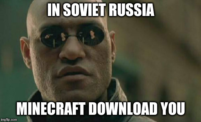 Matrix Morpheus |  IN SOVIET RUSSIA; MINECRAFT DOWNLOAD YOU | image tagged in memes,matrix morpheus,minecraft,fun,in soviet russia | made w/ Imgflip meme maker