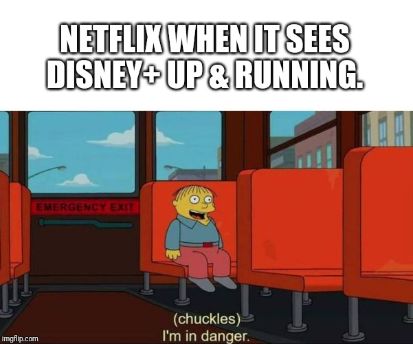 I'm in Danger + blank place above | NETFLIX WHEN IT SEES DISNEY+ UP & RUNNING. | image tagged in i'm in danger  blank place above | made w/ Imgflip meme maker