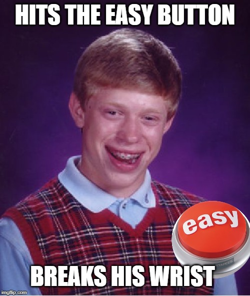 Take it easy |  HITS THE EASY BUTTON; BREAKS HIS WRIST | image tagged in memes,bad luck brian,easy button,funny memes | made w/ Imgflip meme maker
