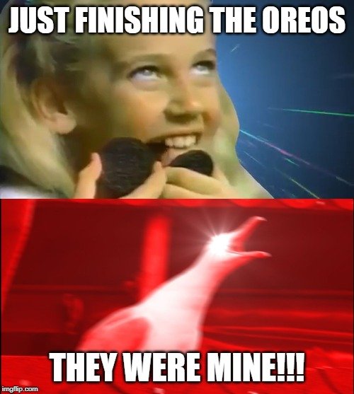 Oreo thief |  JUST FINISHING THE OREOS; THEY WERE MINE!!! | image tagged in oreo girl,memes,inhaling seagull,rage,oreo | made w/ Imgflip meme maker