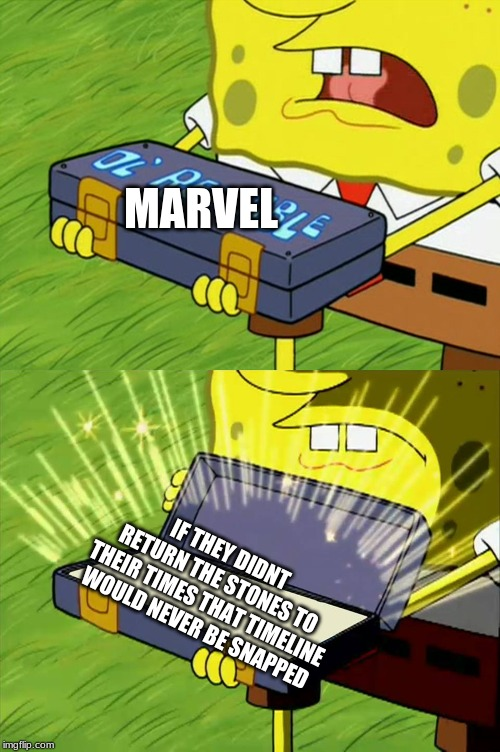 Ol' Reliable |  MARVEL; IF THEY DIDNT RETURN THE STONES TO THEIR TIMES THAT TIMELINE WOULD NEVER BE SNAPPED | image tagged in ol' reliable,marvel,infinity,war,avengers endgame,smart guy | made w/ Imgflip meme maker
