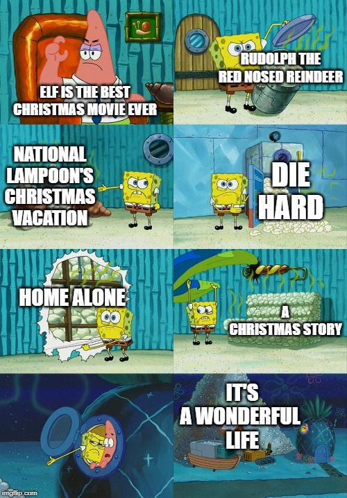 I know it's still early, but when it comes to Christmas movies, I'm not a classless simpleton. | ELF IS THE BEST CHRISTMAS MOVIE EVER IT'S A WONDERFUL  LIFE RUDOLPH THE RED NOSED REINDEER HOME ALONE A CHRISTMAS STORY DIE HARD NATIONAL LA | image tagged in spongebob diapers meme | made w/ Imgflip meme maker