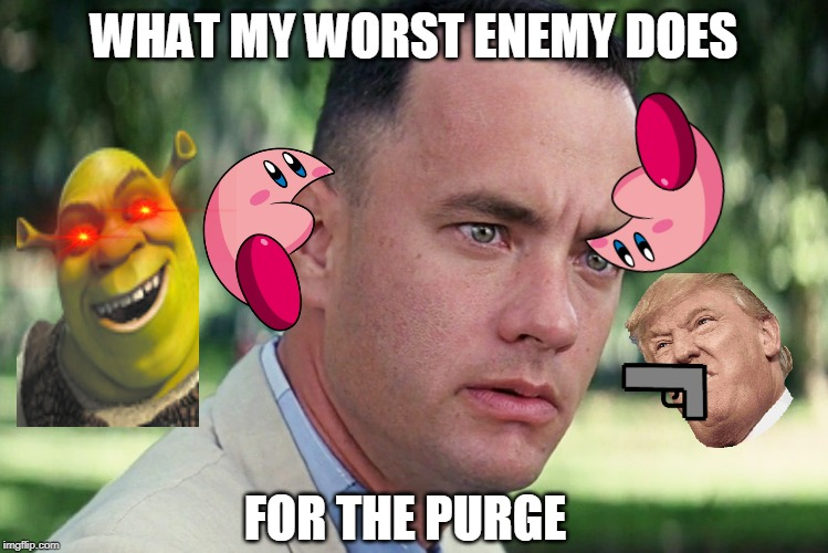 And Just Like That |  WHAT MY WORST ENEMY DOES; FOR THE PURGE | image tagged in memes,and just like that | made w/ Imgflip meme maker