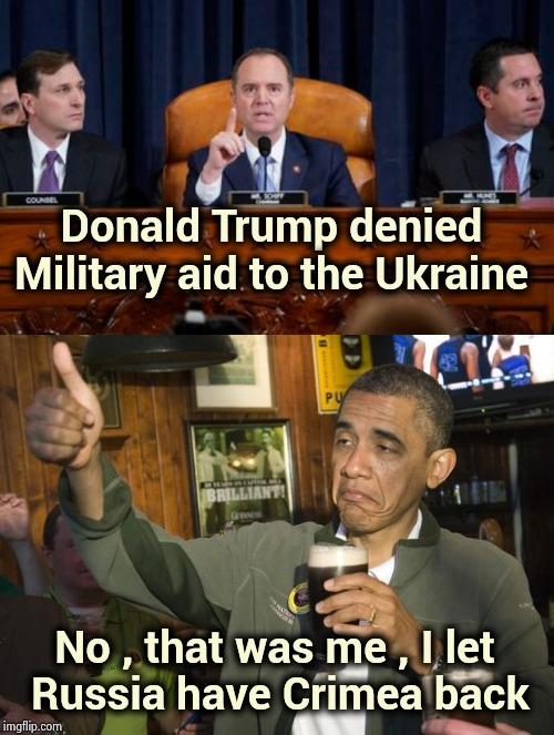 It's OK when Democrats do it ? | Donald Trump denied Military aid to the Ukraine No , that was me , I let Russia have Crimea back | image tagged in not bad,schifftless,russian asset,putin cheers,impeach trump,its not going to happen | made w/ Imgflip meme maker
