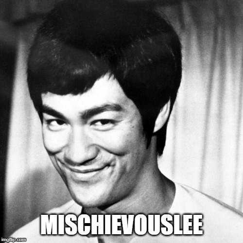 mischievous-lee | MISCHIEVOUSLEE | image tagged in bruce lee,funny,poster,mischievous,original lee meme | made w/ Imgflip meme maker