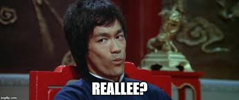 real-lee? | REALLEE? | image tagged in bruce lee,funny,original lee meme,really,hilarious | made w/ Imgflip meme maker
