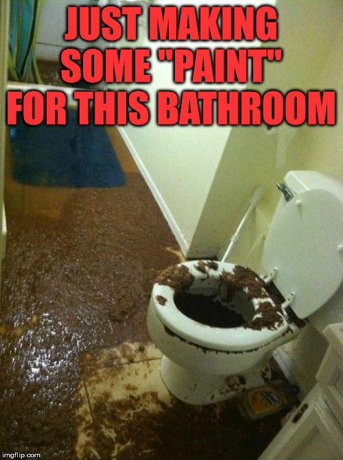 "poop | JUST MAKING SOME ""PAINT"" FOR THIS BATHROOM 