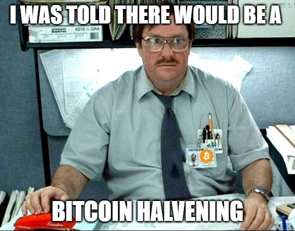 I Was Told There Would Be A Bitcoin Halvening | I WAS TOLD THERE WOULD BE A BITCOIN HALVENING | image tagged in memes,i was told there would be,bitcoin,bitcoin halvening,btc | made w/ Imgflip meme maker