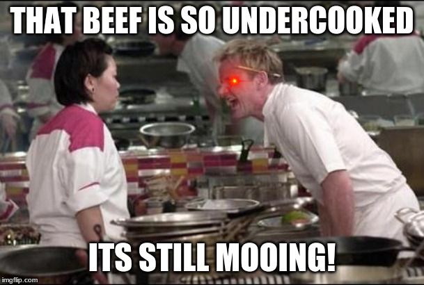 Angry Chef Gordon Ramsay | THAT BEEF IS SO UNDERCOOKED ITS STILL MOOING! | image tagged in memes,angry chef gordon ramsay | made w/ Imgflip meme maker