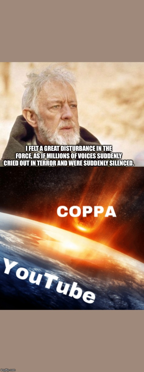 I FELT A GREAT DISTURBANCE IN THE FORCE, AS IF MILLIONS OF VOICES SUDDENLY CRIED OUT IN TERROR AND WERE SUDDENLY SILENCED. | image tagged in memes,obi wan kenobi | made w/ Imgflip meme maker