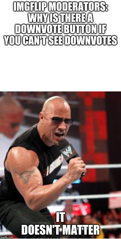 The Rock It Doesn T Matter Memes Gifs Imgflip