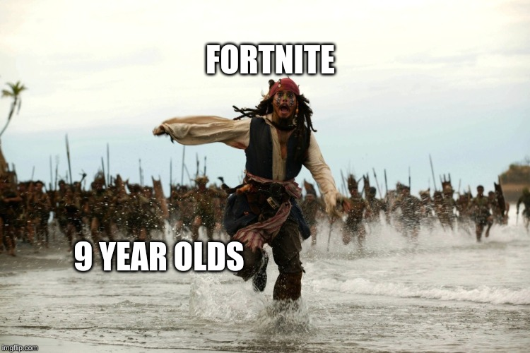 captain jack sparrow running | FORTNITE 9 YEAR OLDS | image tagged in captain jack sparrow running | made w/ Imgflip meme maker