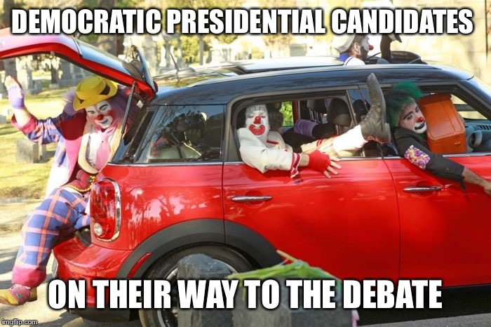 Clown car republicans |  DEMOCRATIC PRESIDENTIAL CANDIDATES; ON THEIR WAY TO THE DEBATE | image tagged in clown car republicans | made w/ Imgflip meme maker