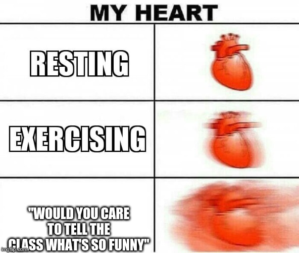 "MY HEART | ""WOULD YOU CARE TO TELL THE CLASS WHAT'S SO FUNNY"" 