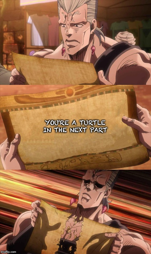 JoJo Scroll Of Truth |  YOU'RE A TURTLE IN THE NEXT PART | image tagged in jojo scroll of truth | made w/ Imgflip meme maker