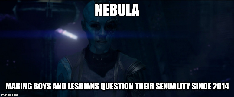 Nebula Meme II |  NEBULA; MAKING BOYS AND LESBIANS QUESTION THEIR SEXUALITY SINCE 2014 | image tagged in nebula,guardians of the galaxy,marvel | made w/ Imgflip meme maker
