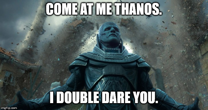 Apocalypse Meme II | COME AT ME THANOS. I DOUBLE DARE YOU. | image tagged in apocalypse,x men,thanos | made w/ Imgflip meme maker