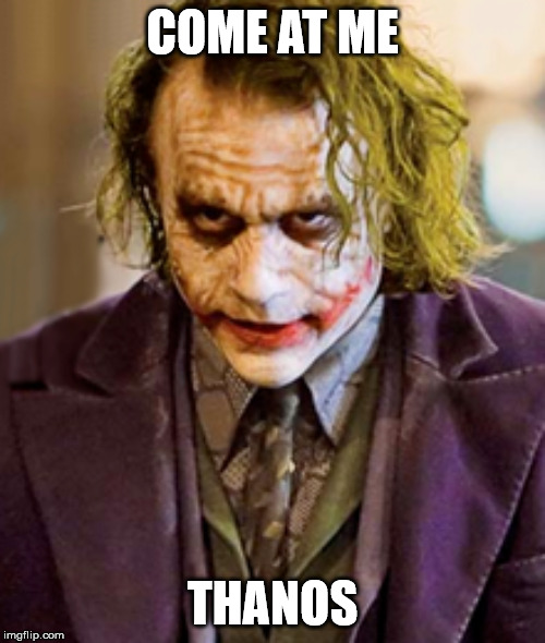 The Joker Meme | COME AT ME THANOS | image tagged in joker,the joker,the dark knight,dc,thanos | made w/ Imgflip meme maker