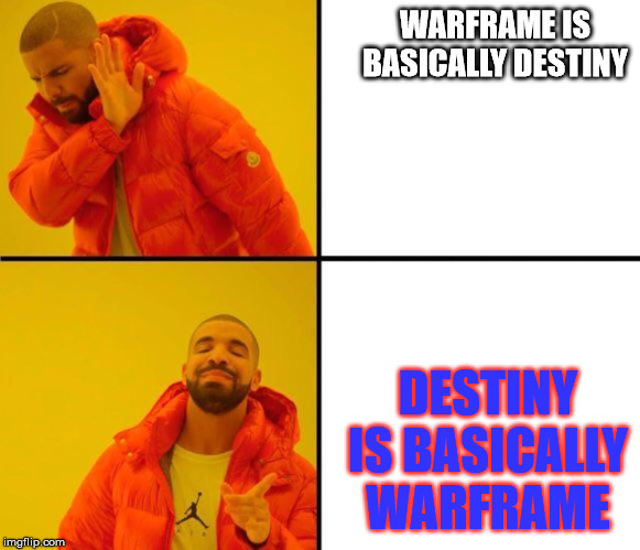 The bottom letters are the color of my Tenno. | WARFRAME IS BASICALLY DESTINY DESTINY IS BASICALLY WARFRAME | image tagged in drake meme,memes,funny,warframe,truth | made w/ Imgflip meme maker