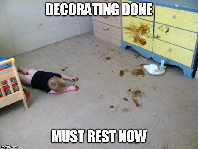 DECORATING DONE MUST REST NOW | made w/ Imgflip meme maker