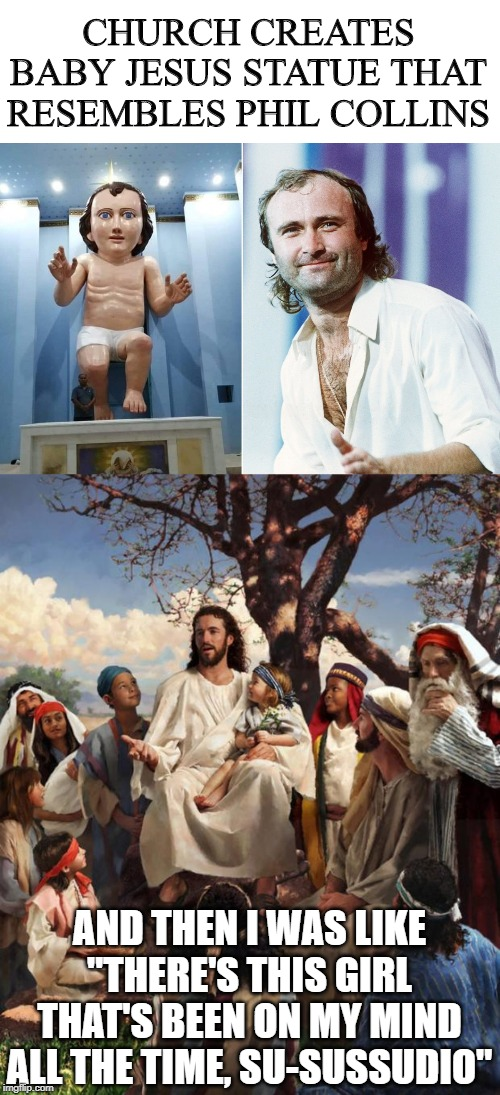 "Merry PhilMas | CHURCH CREATES BABY JESUS STATUE THAT RESEMBLES PHIL COLLINS AND THEN I WAS LIKE ""THERE'S THIS GIRL THAT'S BEEN ON MY MINDALL THE TIME, SU- 
