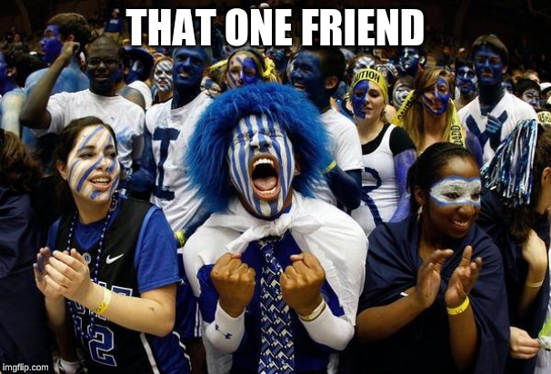 Crazy sports | THAT ONE FRIEND | image tagged in crazy sports | made w/ Imgflip meme maker