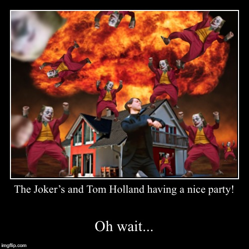 The Joker's and Tom Holland having a nice party! | Oh wait... | image tagged in funny,demotivationals,joker,tom holland,nuke | made w/ Imgflip demotivational maker