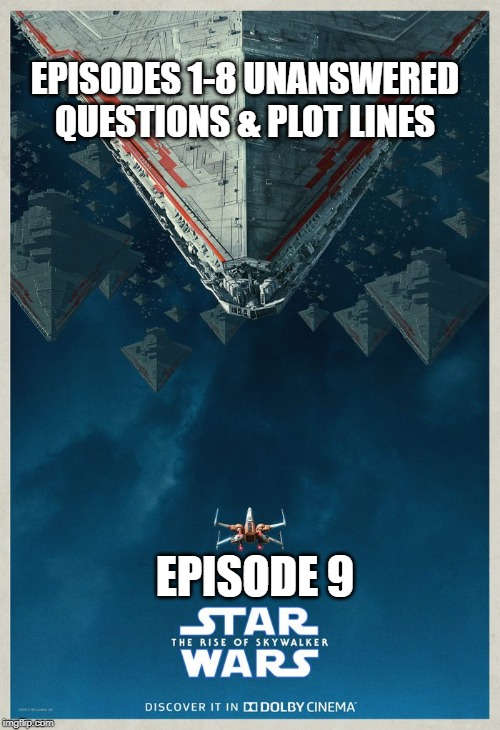 The Last Straw-walker | EPISODES 1-8 UNANSWERED QUESTIONS & PLOT LINES EPISODE 9 | image tagged in episode 9,the rise of skywalker,star wars,luke skywalker,luke skywalker and darth vader,kylo ren | made w/ Imgflip meme maker