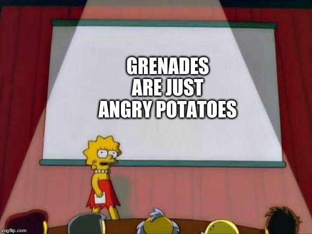 Lisa Simpson's Presentation |  GRENADES ARE JUST ANGRY POTATOES | image tagged in lisa simpson's presentation | made w/ Imgflip meme maker