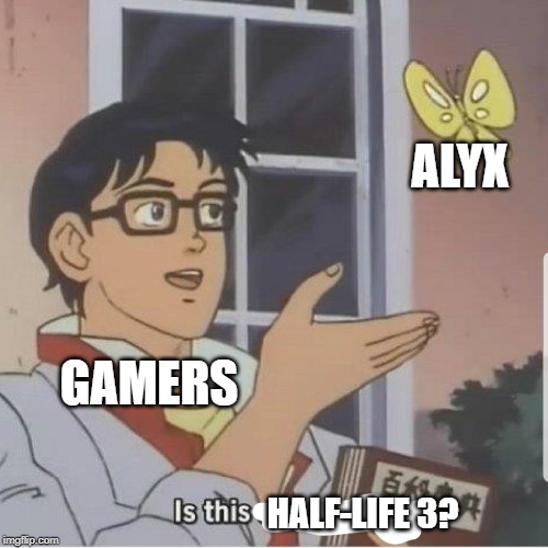 Butterfly man |  ALYX; GAMERS; HALF-LIFE 3? | image tagged in butterfly man | made w/ Imgflip meme maker