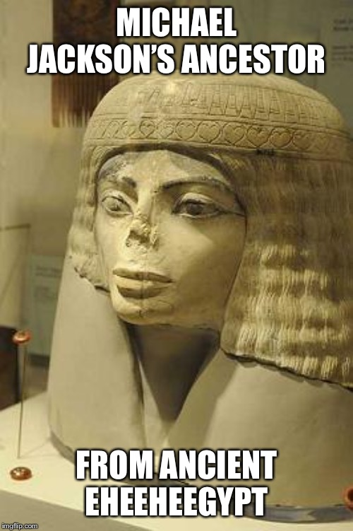 Ancient Egyptian Statue | MICHAEL JACKSON'S ANCESTOR FROM ANCIENT EHEEHEEGYPT | image tagged in ancient egyptian statue,hehe,michael jackson | made w/ Imgflip meme maker