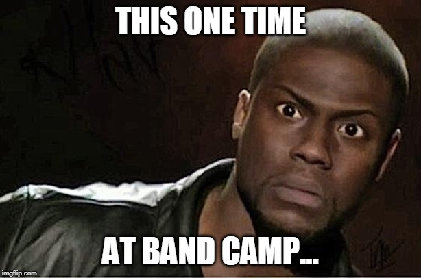 Band Camp... | THIS ONE TIME AT BAND CAMP... | image tagged in kevin hart,funny memes,white people | made w/ Imgflip meme maker